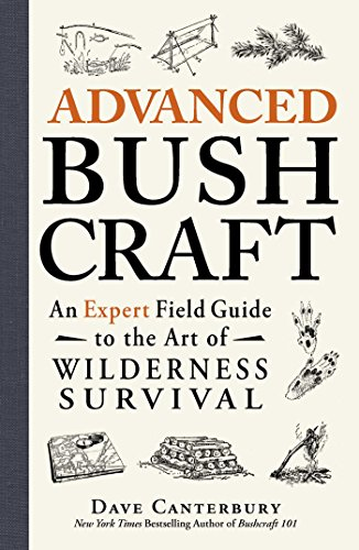 Advanced Bushcraft: An Expert Field Guide to the Art of Wilderness Survival ()