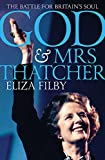 God and Mrs Thatcher: The Battle for Britain's Soul
