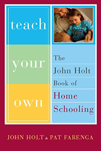 Download Teach Your Own: The John Holt Book Of Homeschooling