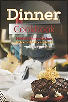 Dinner Cookbook: Healthy Dinner Recipes to Learn Quickly at Home!