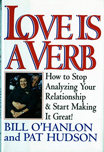 Love Is A Verb  How To Stop Analyzing Your Relationship And Start Making It Great