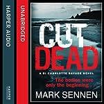Cut Dead: DI Charlotte Savage, Book 3 | Mark Sennen