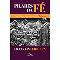 Pilares da Fé. A Atualidade da Mensagem da Reforma