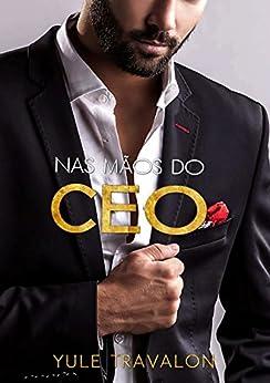Nas mãos do CEO (Rede de Poder - Livro 1) por [Travalon, Yule]
