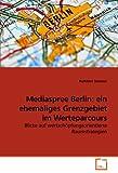 Mediaspree Berlin: ein ehemaliges Grenzgebiet im Werteparcours, Kathleen Strecker, 3639258452