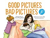 Good Pictures Bad Pictures Jr.: A Simple Plan to
