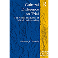 Cultural Difference on Trial: The Nature and Limits of Judicial Understanding (Applied Legal Philosophy)
