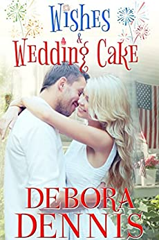 Wishes & Wedding Cake: A Starlight Hills Holiday Novella (Starlight Hills Holiday Series Book 1) by [Dennis, Debora]