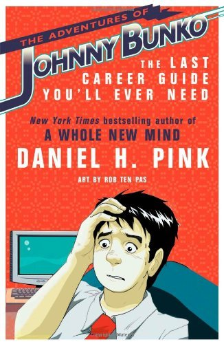 The Adventures of Johnny Bunko: The Last Career Guide You'll Ever Need by Daniel H. Pink (4-Sep-2008) Paperback