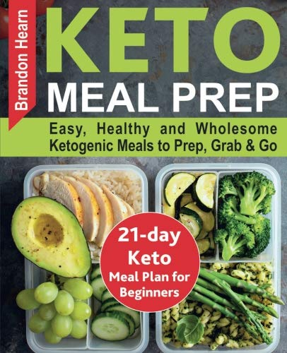 Keto Meal Prep: Easy, Healthy and Wholesome Ketogenic