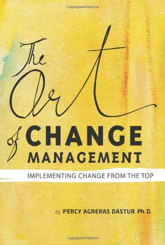 Download The Art Of Change Management: Implementing Change from the Top PDF