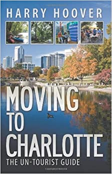 Book Moving to Charlotte: The Un-Tourist Guide by Harry Hoover (2013-12-03)