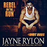 Rebel on the Run : Hot Rods, Book 4   Jayne Rylon