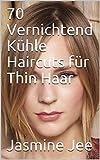 70 Vernichtend Kühle Haircuts für Thin Haar (German Edition)