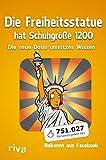 Die Freiheitsstatue hat Schuhgröße 1200: Die Neue Dosis Unnützes Wissen