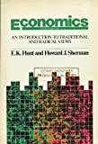 Economics : An Introduction to Traditional and Radical Views, Hunt, E. K. and Sherman, Howard J., 0060430087