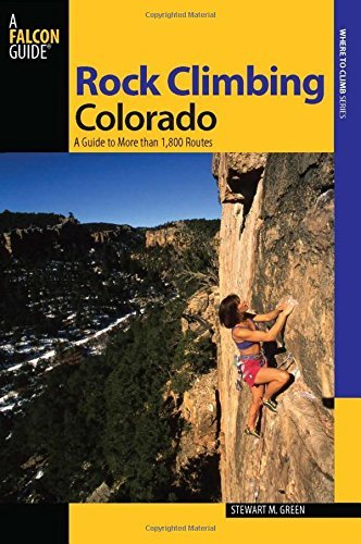 Rock Climbing Colorado, 2nd: A Guide to More Than 1,800 Routes (Regional Rock Climbing Series) (State Rock Climbing Series)