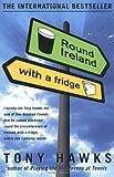 [ROUND IRELAND WITH A FRIDGE BY (AUTHOR)HAWKS, TONY]ROUND IRELAND WITH A FRIDGE[PAPERBACK]03-07-2001