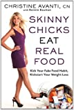 skinny chicks eat real food - Skinny Chicks Eat Real Food: Kick Your Fake Food Habit, Kickstart Your Weight Loss by Christine Avanti (2013-01-15)