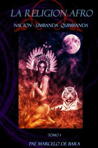 La Religion Afro: Nacion - Umbanda - Quimbanda (Volume 1) (Spanish Edition) [Pae Marcelo de Bara] (Tapa Blanda)