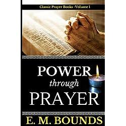 E. M. Bounds: Power Through Prayer (Classic Prayer books) (Volume 1)