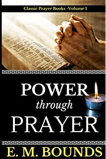 Power Through Prayer & The Essentials of Prayer (Two Books With Active Table of Contents)