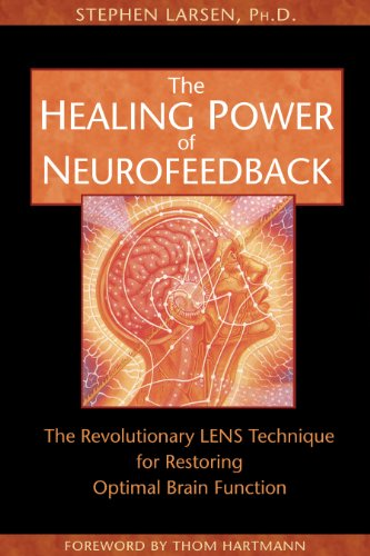 The Healing Power of Neurofeedback: The Revolutionary LENS Technique for Restoring Optimal Brain Function