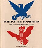Building New Communities : New Deal America and Fascist Italy, Ghirardo, Diane, 0691040672