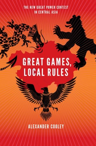 Great Games, Local Rules: The New Great Power Contest in Central Asia