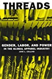Threads : Gender, Labor, and Power in the Global Apparel Industry, Collins, Jane Lou, 0226113701