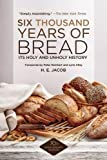 Six Thousand Years of Bread: Its Holy and Unholy History