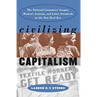 Civilizing Capitalism: The National Consumers' League, Women's Activism, and Labor Standards in the New Deal Era (Gender and American Culture)