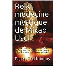Reiki, médecine mystique de Mikao Usui: Intégrale 2. Aux sources du Reiki: Japon, Inde, Chine et Tibet, Bouddhisme, Taoïsme et Shintô, le manuel de deuxième degré de Reiki (French Edition)