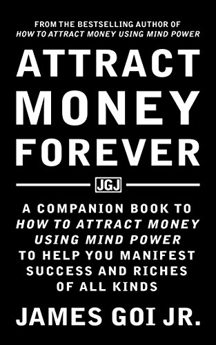 Attract Money Forever by James Goi Jr.