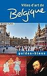 Guides bleus. Belgique villes d'art par Bleu