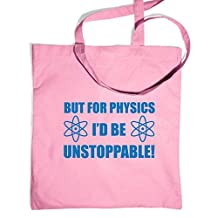 But For Physics I'd Be Unstoppable Tote Bag