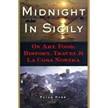 Midnight in Sicily: On Art, Food, History, Travel, and La Cosa Nostra by Robb, Peter (March 1, 1998) Hardcover
