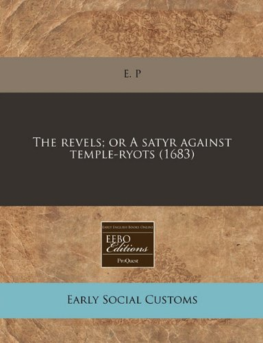 The revels; or A satyr against temple-ryots (1683)