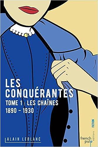 Les conquérantes (1) : Les chaînes, 1890-1930