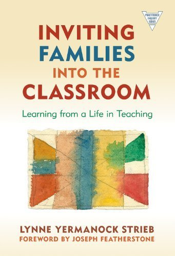 Inviting Families into the Classroom: Learning from a Life in Teaching (The Practitioner Inquiry) (Practitioner Inquiry (Paperback)) by Lynne Yermanock Strieb (2010-05-30)