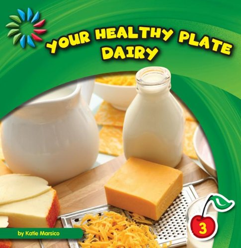 Your Healthy Plate: Dairy (21st Century Basic Skills Library, Level 3) by Cherry Lake Pub