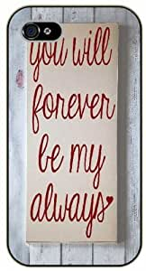 iPhone 5 / 5s You will forever be my always - Black plastic case / Inspirational and motivational life quotes / SURELOCK AUTHENTIC
