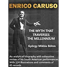 Enrico Caruso - The Myth that Traverses the Millennium: An Analytical Biography