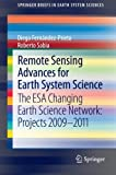 Remote Sensing Advances for Earth System Science : The ESA Changing Earth Science Network - Projects, 2009-2011, Fernández-Prieto, Diego and Sabia, Roberto, 3642325203