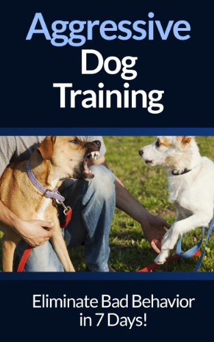 Dog Aggression: Training - Eliminate Dog Aggression And Dog Behavior Problems In 7 Days For Adult Dogs And Puppies! (Dog Training, Puppy Training, Dog ... Puppies, House Training, Listening To Dogs) by [Cook, Lisa]
