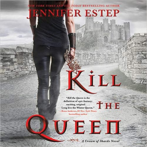 Kill The Queen: A Crown Of Shards Novel