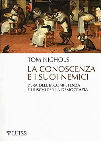 Tom Nichols - La conoscenza e i suoi nemici. L'era dell'incompetenza e i rischi per la democrazia (2018)