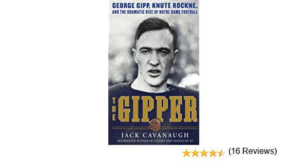 Amazon the gipper george gipp knute rockne and the amazon the gipper george gipp knute rockne and the dramatic rise of notre dame football ebook jack cavanaugh kindle store fandeluxe Ebook collections