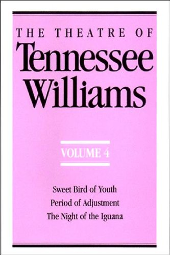 The Theatre of Tennessee Williams, Vol. 4: Sweet Bird of Youth / Period of Adjustment / The Night of the Iguana