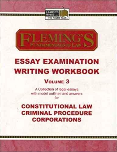 essay examination writing workbook vol constitutional law  essay examination writing workbook vol 3 constitutional law criminal procedure and corporations jeff a fleming 9781932440485 com books